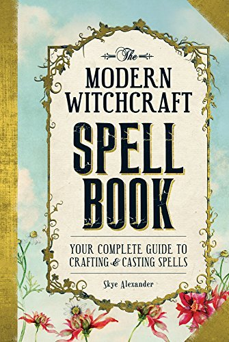 Skye Alexander The Modern Witchcraft Spell Book Your Complete Guide To Crafting And Casting Spell