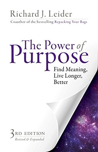 Richard J. Leider The Power Of Purpose Find Meaning Live Longer Better 0003 Edition;