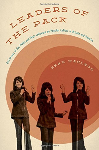 Sean Macleod Leaders Of The Pack Girl Groups Of The 1960s And Their Influence On P