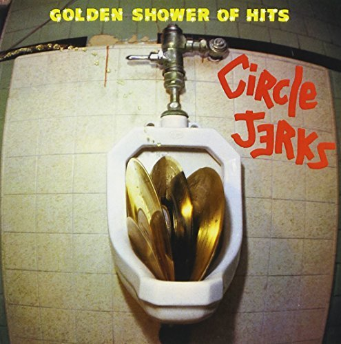 Circle Jerks Golden Shower Of Hits Explicit Version Golden Shower Of Hits