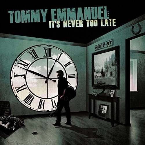 Tommy Emmanuel It's Never Too Late