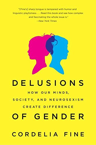 Cordelia Fine Delusions Of Gender How Our Minds Society And Neurosexism Create Di