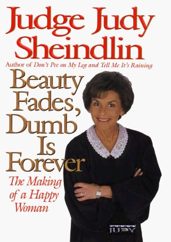 Judy Sheindlin Beauty Fades Dumb Is Forever The Making Of A Happy Woman
