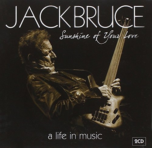 Jack Bruce Sunshine Of Your Love A Life Sunshine Of Your Love A Life