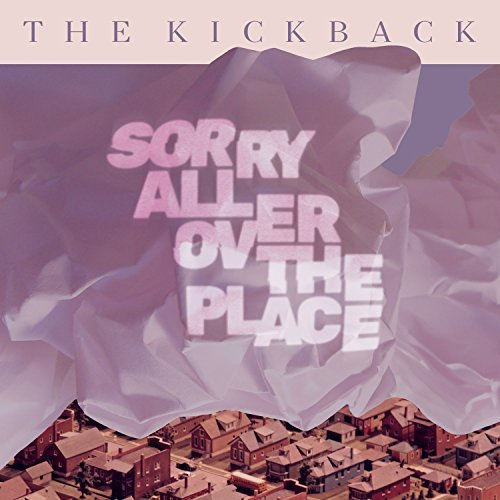 Kickback Sorry All Over The Place Sorry All Over The Place