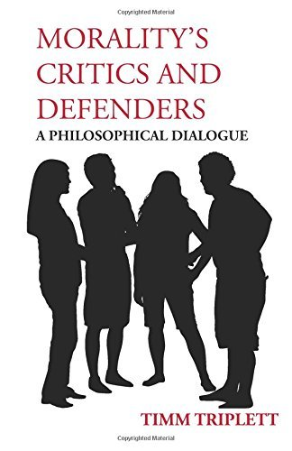 Timm Triplett Morality's Critics And Defenders A Philosophical Dialogue