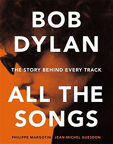Philippe Margotin Bob Dylan All The Songs The Story Behind Every Track