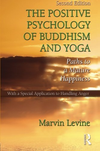 Marvin Levine The Positive Psychology Of Buddhism And Yoga Paths To A Mature Happiness 0002 Edition;