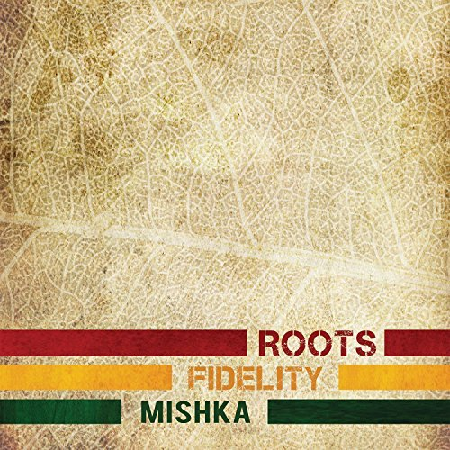 Mishka Roots Fidelity Roots Fidelity
