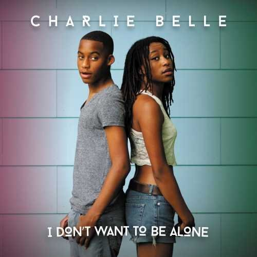 Charlie Belle I Don't Want To Be Alone I Don't Want To Be Alone