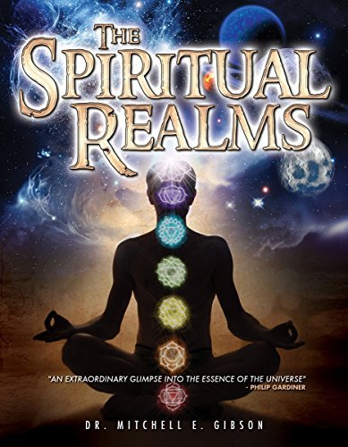 Spiritual Realms By Dr. Mitchell E. Gibson Spiritual Realms By Dr. Mitchell E. Gibson Spiritual Realms By Dr. Mitchell E. Gibson