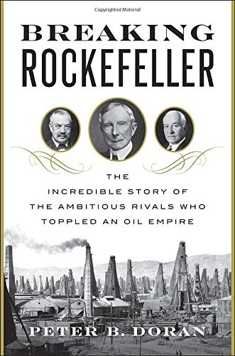 Peter B. Doran Breaking Rockefeller The Incredible Story Of The Ambitious Rivals Who