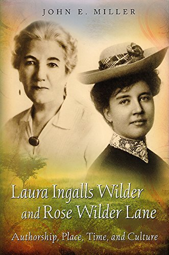 John E. Miller Laura Ingalls Wilder And Rose Wilder Lane Authorship Place Time And Culture 0003 Edition;
