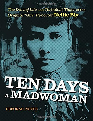 Deborah Noyes Ten Days A Madwoman The Daring Life And Turbulent Times Of The Origin