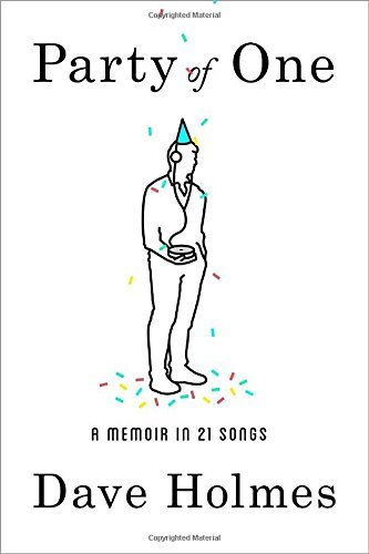 Dave Holmes Party Of One A Memoir In 21 Songs