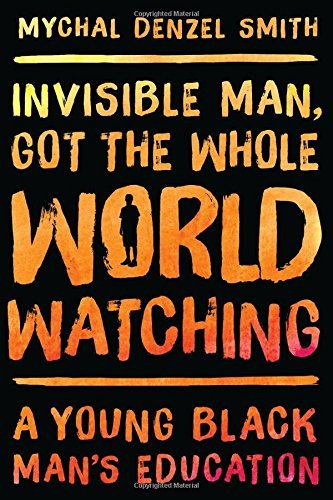 Mychal Denzel Smith Invisible Man Got The Whole World Watching A Young Black Man's Education