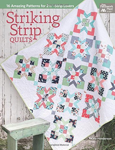"Kate Henderson Striking Strip Quilts 16 Amazing Patterns For 2 1 2"" Strip Lovers"