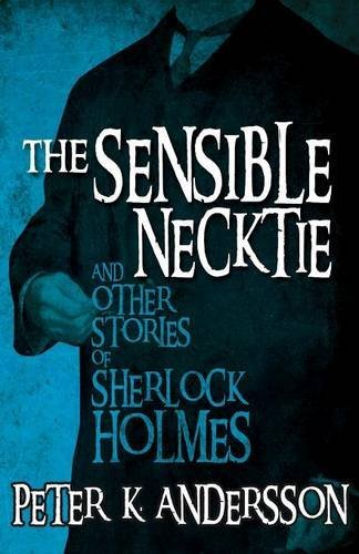 Peter K. Andersson The Sensible Necktie And Other Stories Of Sherlock