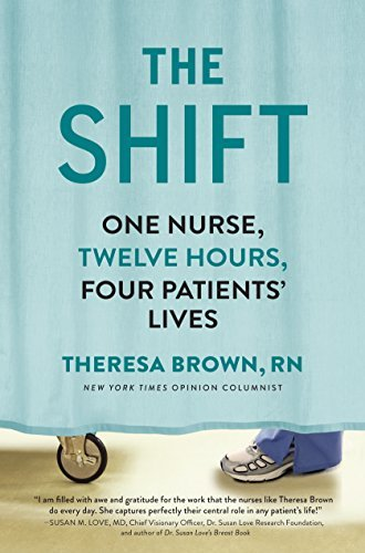 Theresa Brown The Shift One Nurse Twelve Hours Four Patients' Lives