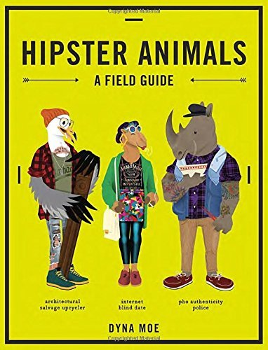 Dyna Moe Hipster Animals A Field Guide