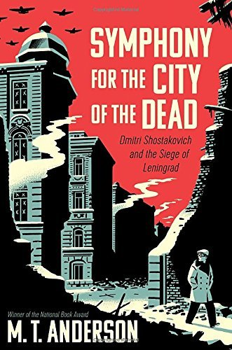 M. T. Anderson Symphony For The City Of The Dead Dmitri Shostakovich And The Siege Of Leningrad