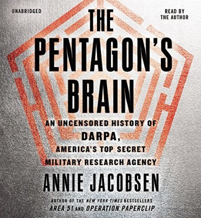 Annie Jacobsen The Pentagon's Brain An Uncensored History Of Darpa America's Top Sec