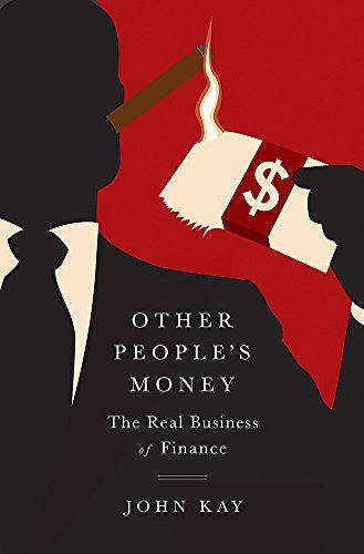 John Kay Other People's Money The Real Business Of Finance