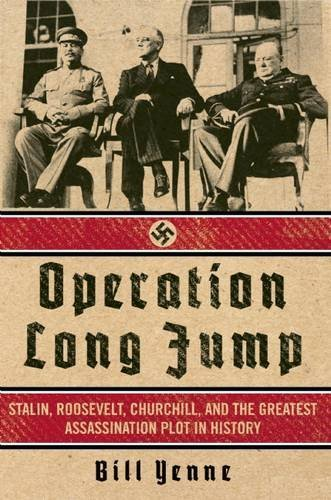Bill Yenne Operation Long Jump Stalin Roosevelt Churchill And The Greatest As