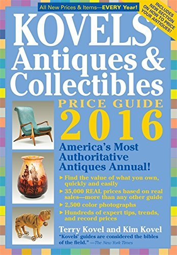Terry Kovel Kovels' Antiques & Collectibles Price Guide 2016 America's Most Authoritative Antiques Annual! 0048 Edition;2016