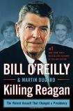 Bill O'reilly Killing Reagan The Violent Assault That Changed A Presidency