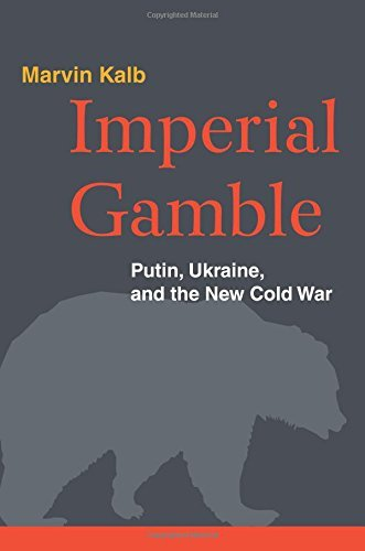 Marvin Kalb Imperial Gamble Putin Ukraine And The New Cold War