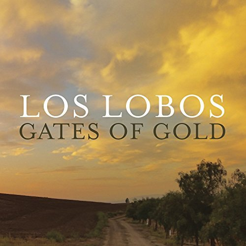 Los Lobos Gates Of Gold Gates Of Gold