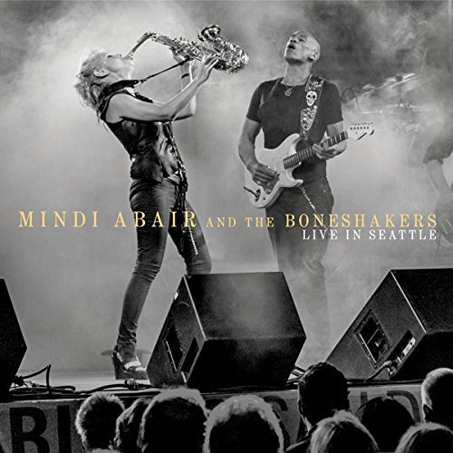 Mindi Abair & The Boneshakers Live In Seattle Live In Seattle