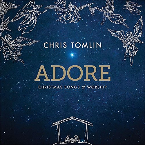 Chris Tomlin Adore Christmas Songs Of Worship Adore Christmas Songs Of Worship