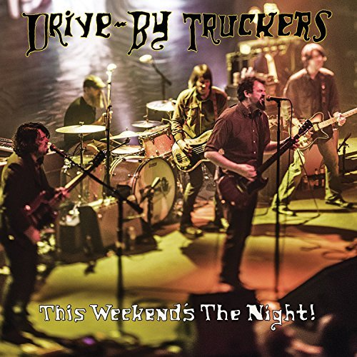 Drive By Truckers This Weekend's The Night Highlights From It's Great To Be Alive! 2xlp