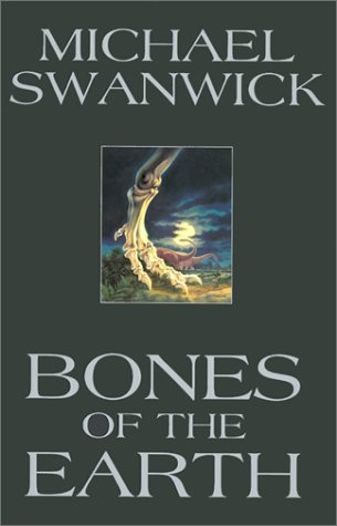 Michael Swanwick Bones Of The Earth