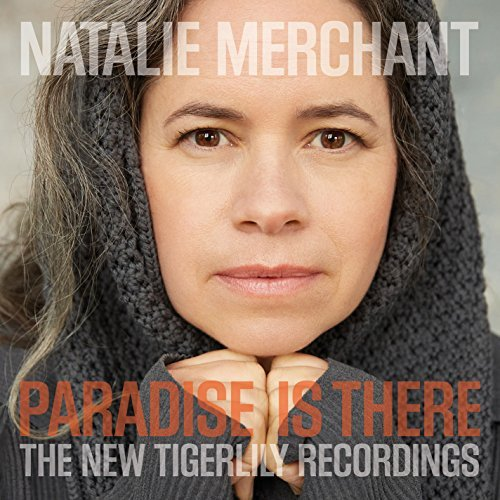 Natalie Merchant Paradise Is There The New Tigerlily Recordings