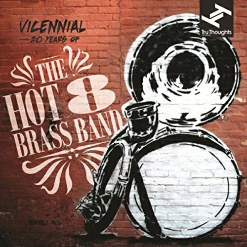 Hot 8 Brass Band Vicennial 20 Years Of The Hot Vicennial 20 Years Of The Hot