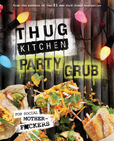 Thug Kitchen Llc Thug Kitchen Party Grub For Social Motherf*ckers