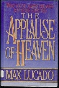Max Lucado The Applause Of Heaven