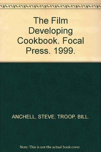 Stephen G. Anchell The Film Developing Cookbook