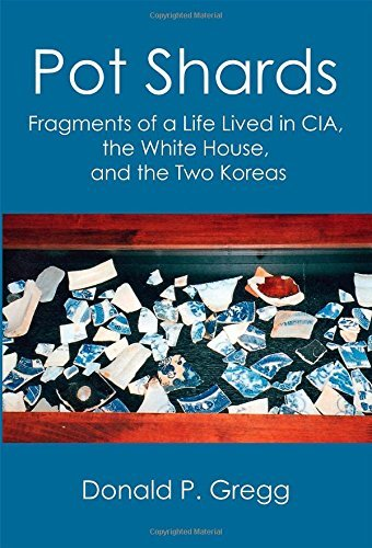 Donald P. Gregg Pot Shards Fragments Of A Life Lived In Cia The White House