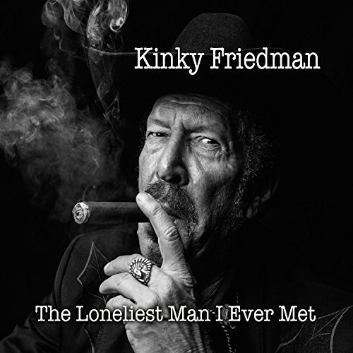 Kinky Friedman Loneliest Man I Ever Met