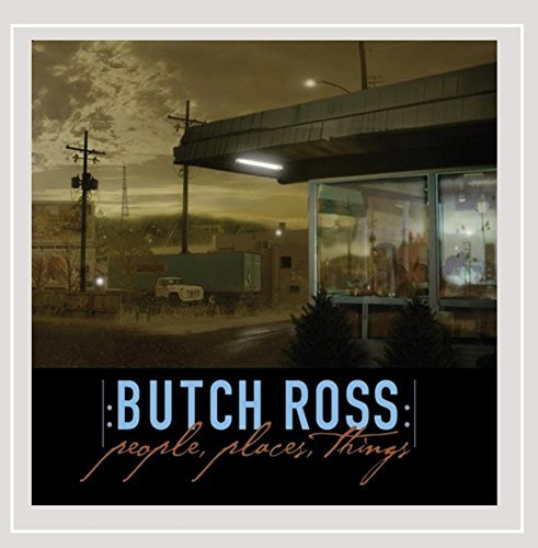 Butch Ross People Places Things