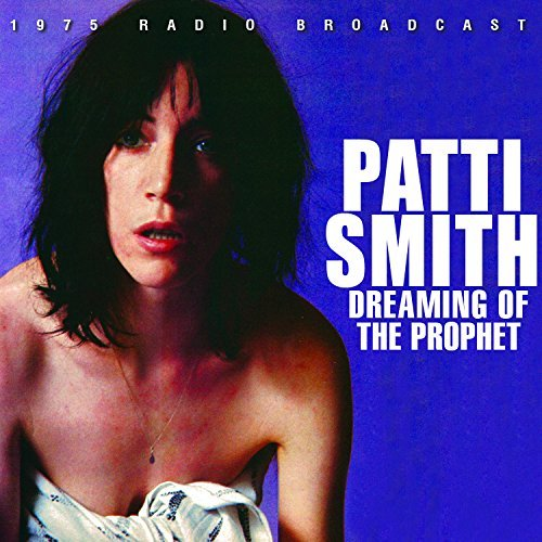 Patti Smith Dreaming Of The Prophet Dreaming Of The Prophet