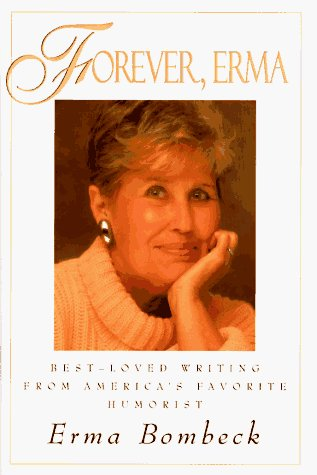 Erma Bombeck Forever Erma Best Loved Writing From America's Favorite Humorist