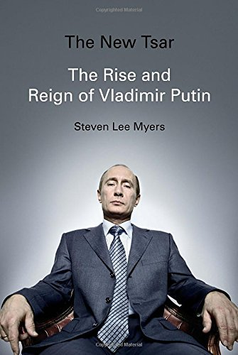 Steven Lee Myers The New Tsar The Rise And Reign Of Vladimir Putin