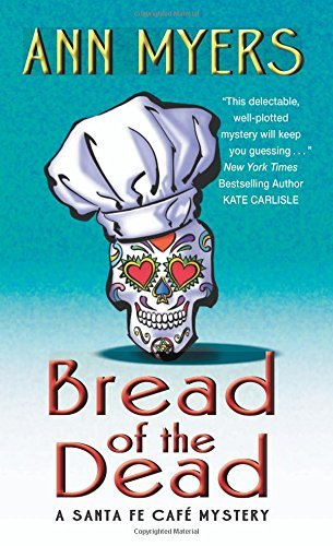 Ann Myers Bread Of The Dead A Santa Fe Cafe Mystery