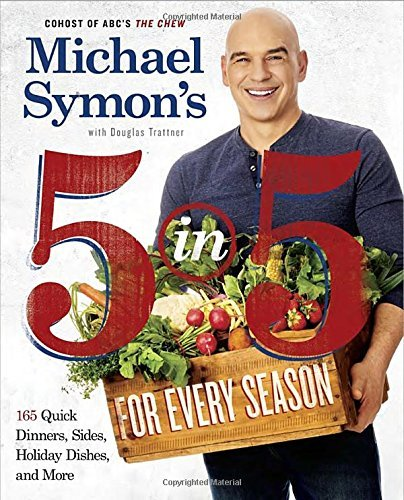 Michael Symon Michael Symon's 5 In 5 For Every Season 165 Quick Dinners Sides Holiday Dishes And Mor