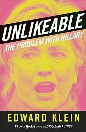 Edward Klein Unlikeable The Problem With Hillary